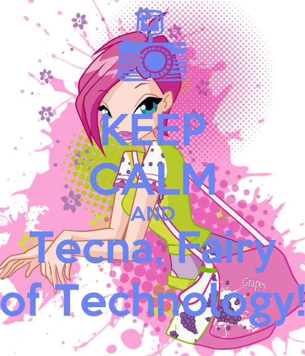 KEEP CALM AND Tecna, Fairy of Technology!