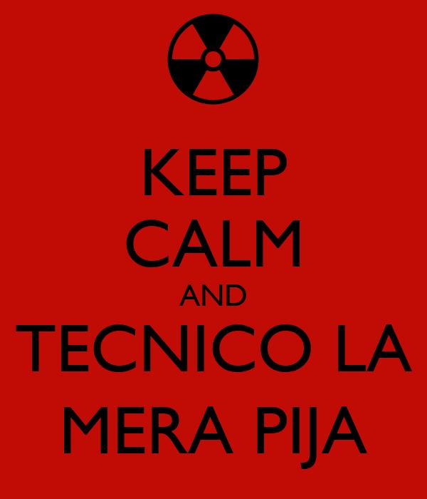 KEEP CALM AND TECNICO LA MERA PIJA