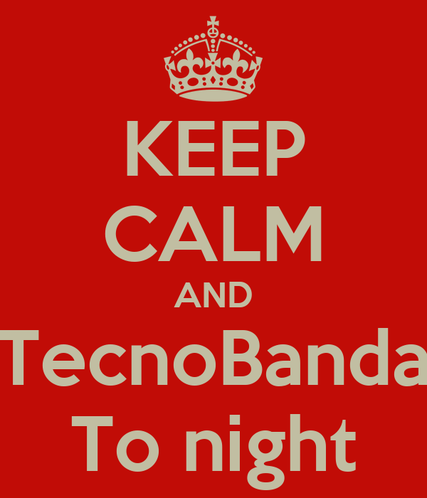 KEEP CALM AND TecnoBanda To night