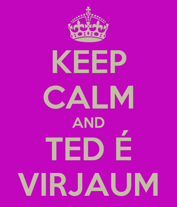 KEEP CALM AND TED É VIRJAUM