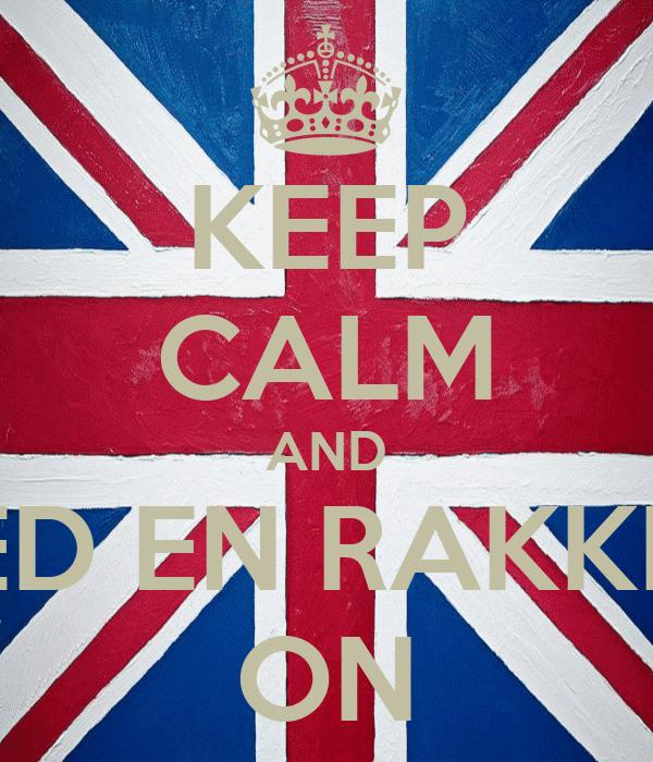 KEEP CALM AND TED EN RAKKER ON