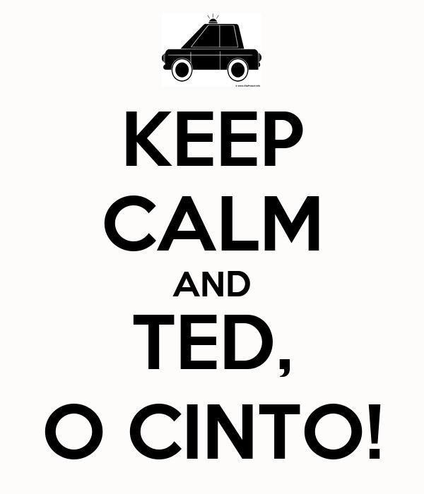 KEEP CALM AND TED, O CINTO!