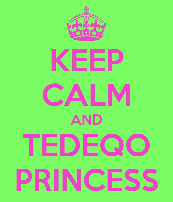 KEEP CALM AND TEDEQO PRINCESS