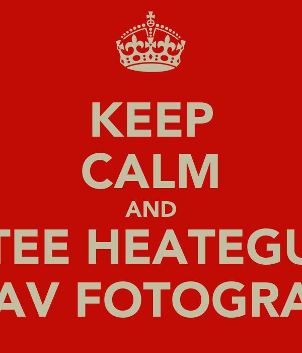 KEEP CALM AND TEE HEATEGU OSAV FOTOGRAAF