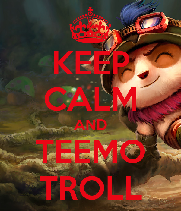 KEEP CALM AND TEEMO TROLL