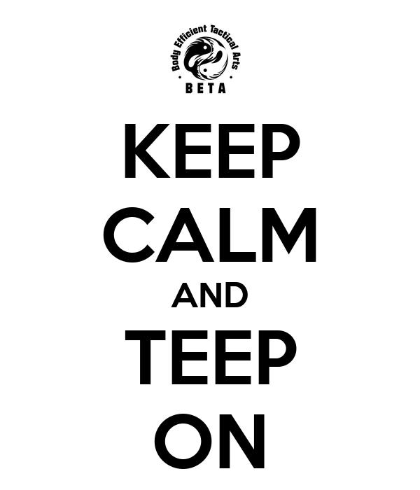KEEP CALM AND TEEP ON