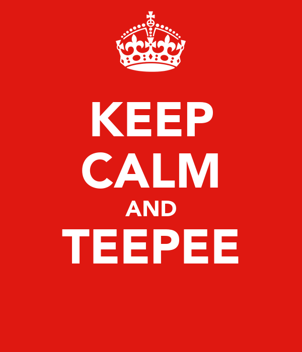 KEEP CALM AND TEEPEE