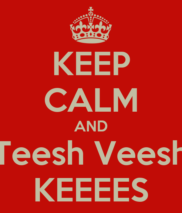 KEEP CALM AND Teesh Veesh KEEEES