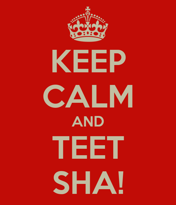 KEEP CALM AND TEET SHA!
