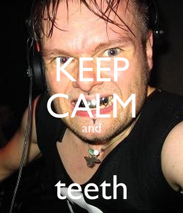 KEEP CALM and  teeth