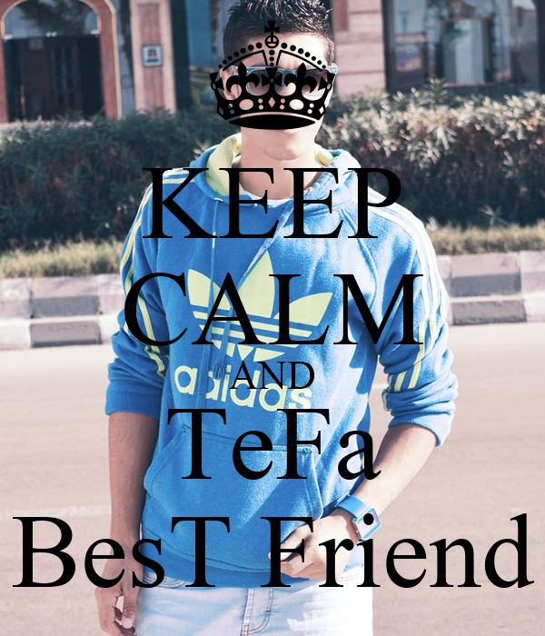 KEEP CALM AND TeFa BesT Friend