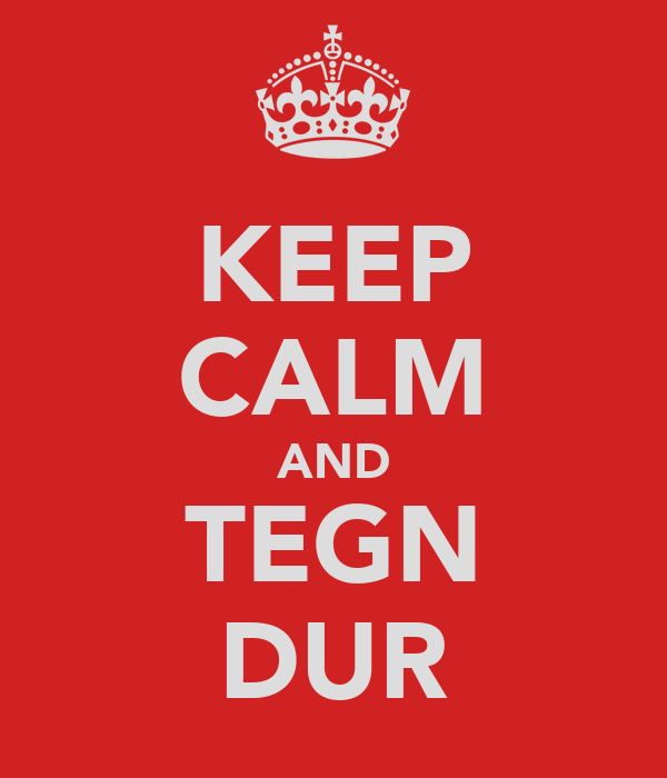 KEEP CALM AND TEGN DUR