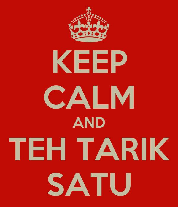 KEEP CALM AND TEH TARIK SATU