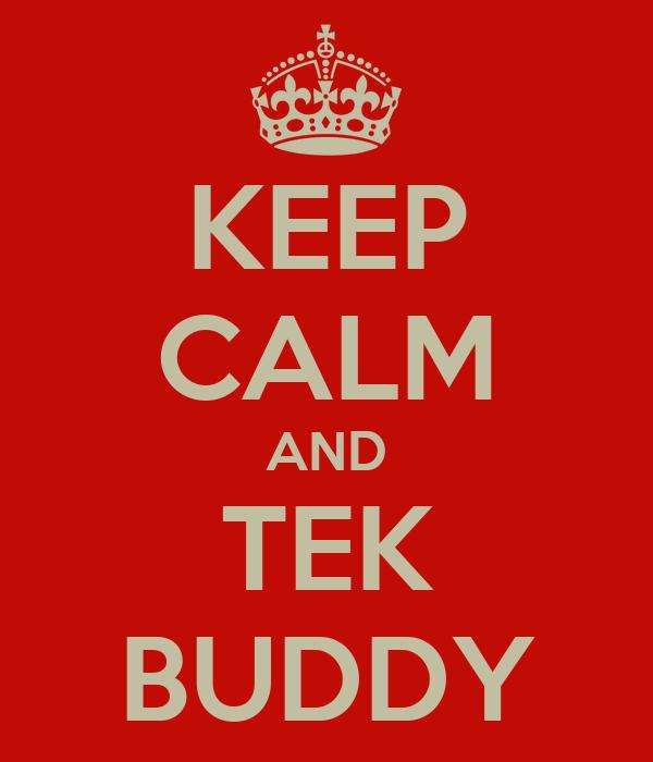 KEEP CALM AND TEK BUDDY