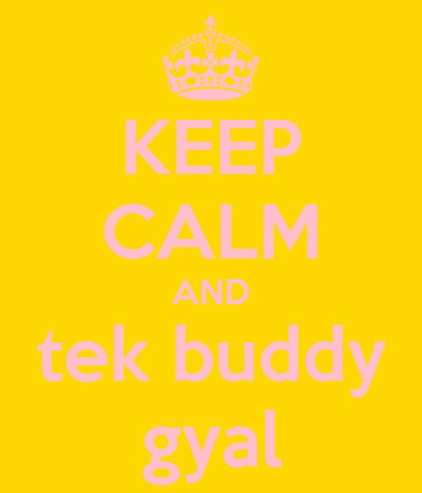 KEEP CALM AND tek buddy gyal