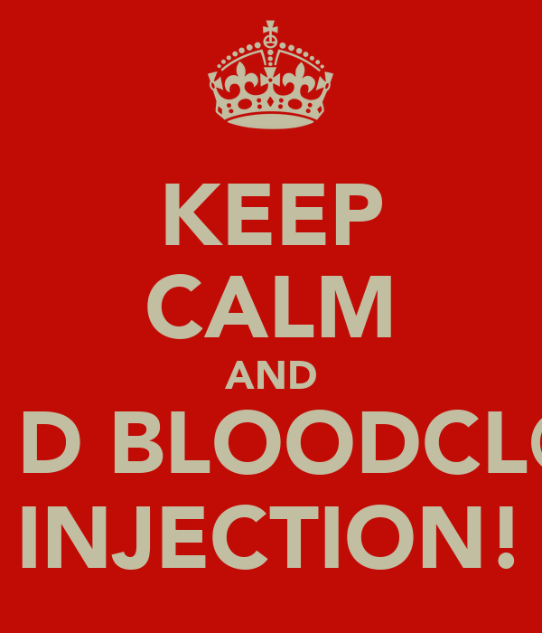 KEEP CALM AND TEK D BLOODCL@@T INJECTION!