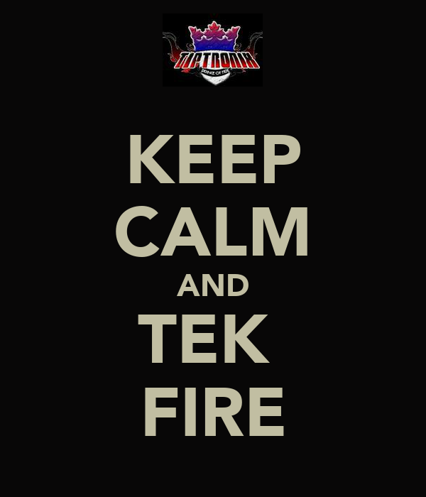 KEEP CALM AND TEK  FIRE