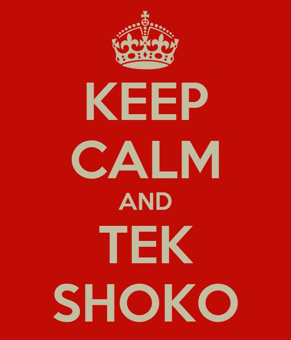 KEEP CALM AND TEK SHOKO