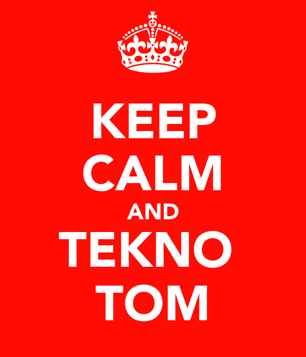 KEEP CALM AND TEKNO  TOM