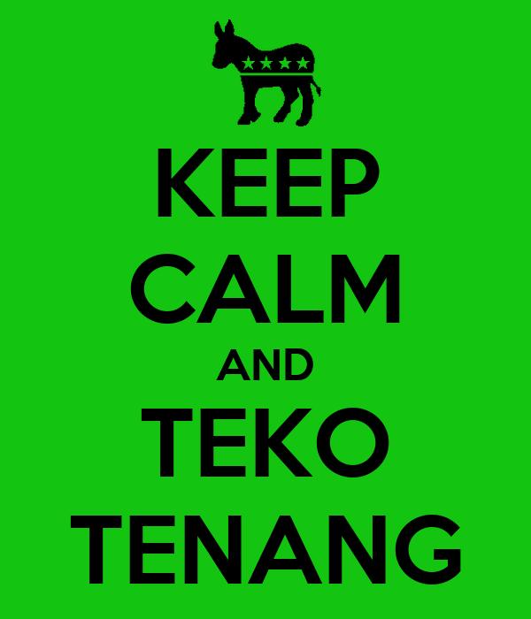 KEEP CALM AND TEKO TENANG
