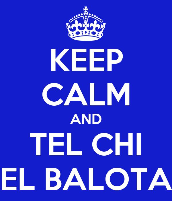 KEEP CALM AND TEL CHI EL BALOTA