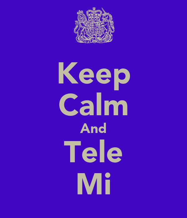 Keep Calm And Tele Mi