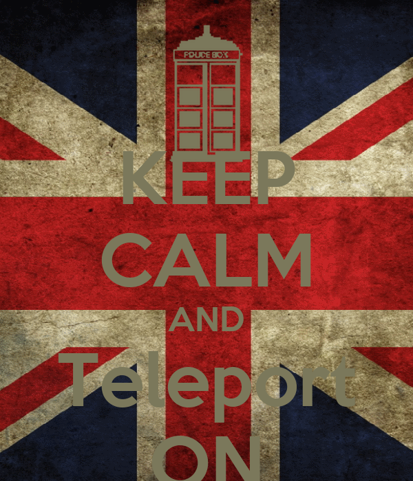 KEEP CALM AND Teleport ON