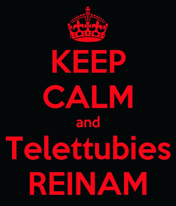 KEEP CALM and Telettubies REINAM