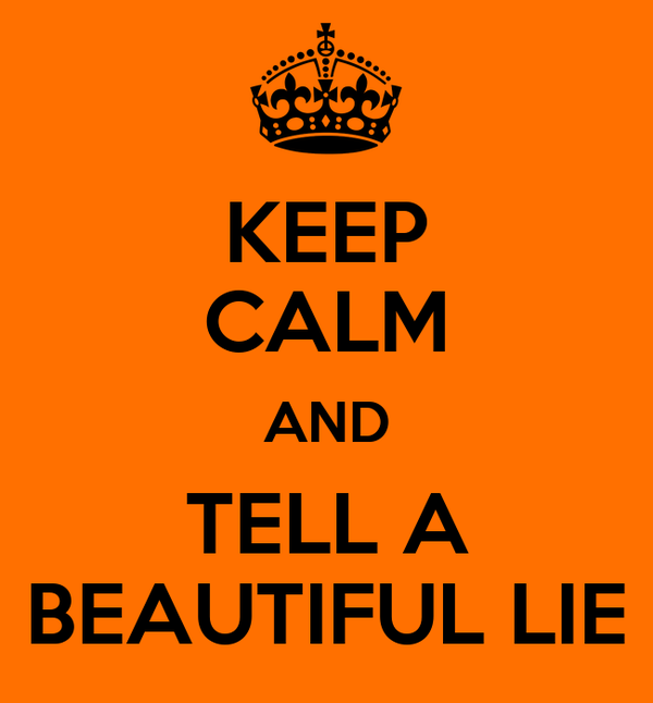 KEEP CALM AND TELL A BEAUTIFUL LIE