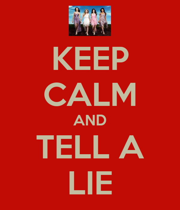 KEEP CALM AND TELL A LIE