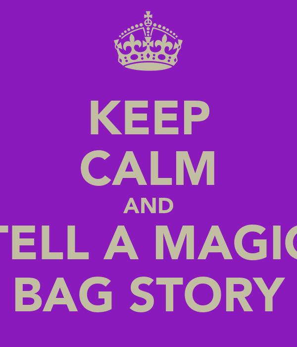 KEEP CALM AND TELL A MAGIC BAG STORY