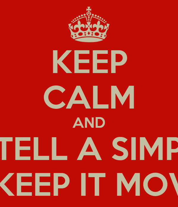 KEEP CALM AND TELL A SIMP TO KEEP IT MOVIN!