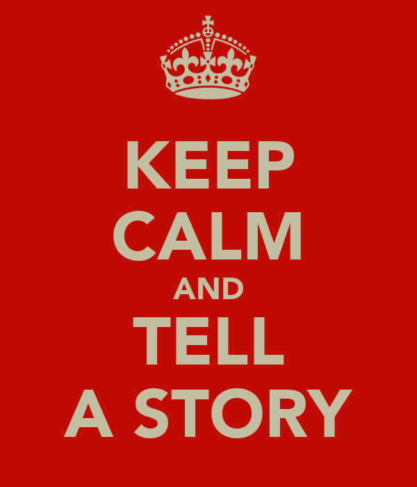 KEEP CALM AND TELL A STORY
