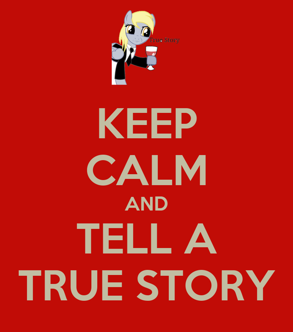KEEP CALM AND TELL A TRUE STORY