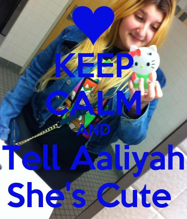 KEEP CALM AND Tell Aaliyah She's Cute