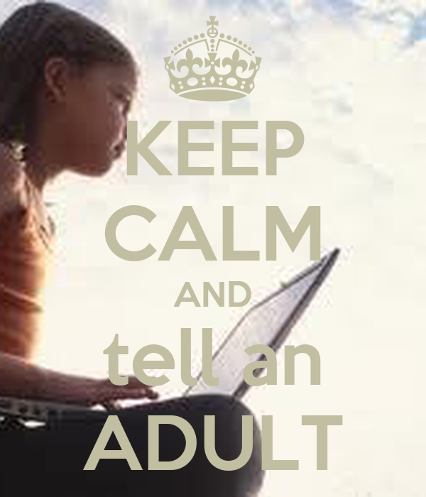 KEEP CALM AND tell an ADULT