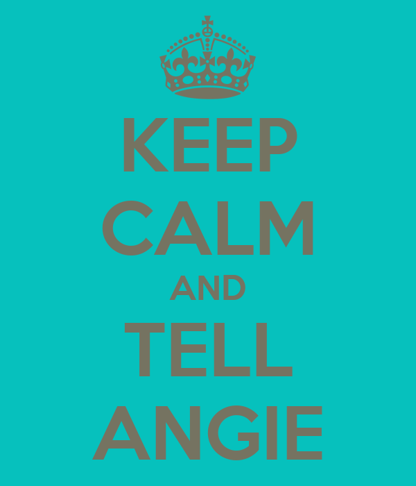 KEEP CALM AND TELL ANGIE