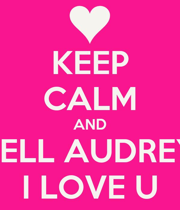 KEEP CALM AND TELL AUDREY I LOVE U