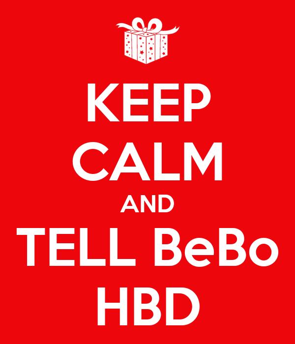 KEEP CALM AND TELL BeBo HBD