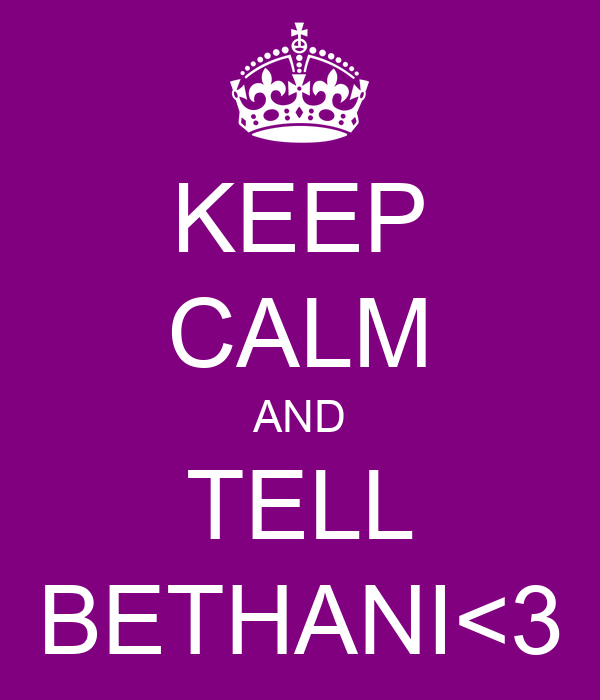 KEEP CALM AND TELL BETHANI<3