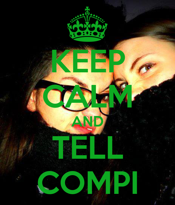KEEP CALM AND TELL COMPI