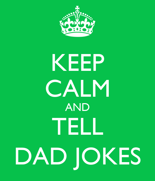 KEEP CALM AND TELL DAD JOKES