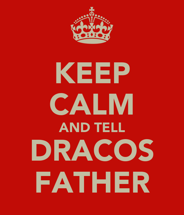 KEEP CALM AND TELL DRACOS FATHER