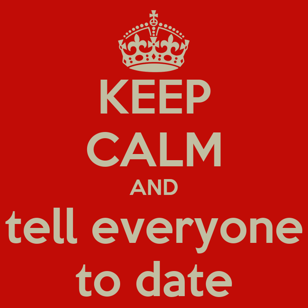 KEEP CALM AND tell everyone to date