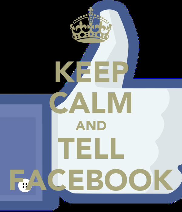 KEEP CALM AND TELL FACEBOOK