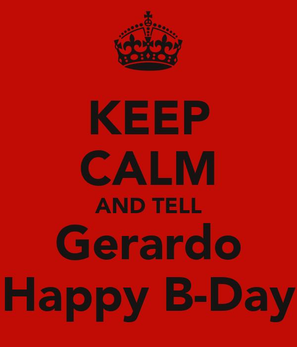 KEEP CALM AND TELL Gerardo Happy B-Day