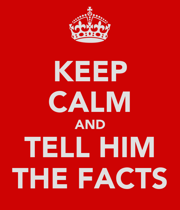 KEEP CALM AND TELL HIM THE FACTS