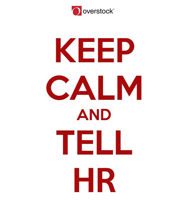 KEEP CALM AND TELL HR