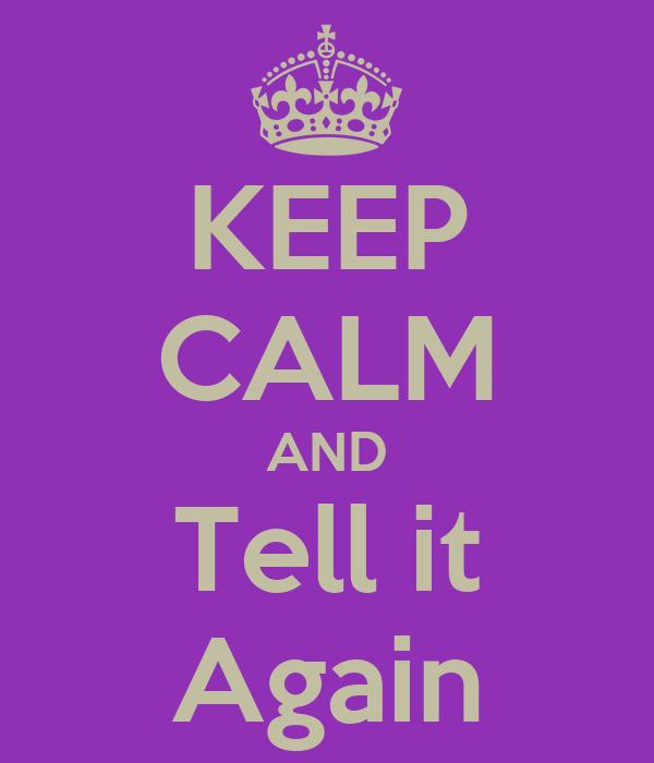 KEEP CALM AND Tell it Again
