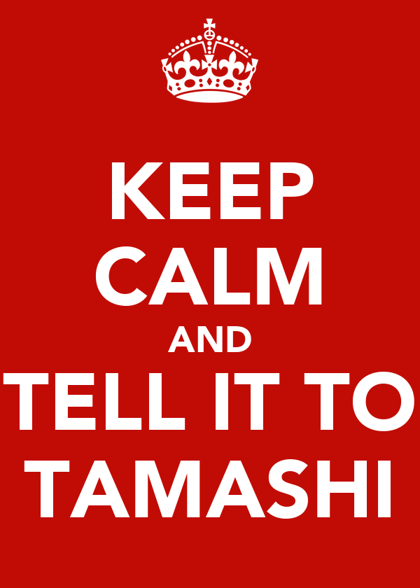KEEP CALM AND TELL IT TO TAMASHI